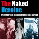 John Izbicki, The Naked Heroine - From the French Resistance to the Folies Bergère