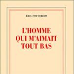 """""""L'Homme qui m'aimait tout bas"""", Fottorino"""