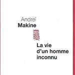 La vie d'un homme inconnu, Andrei Makine, Seuil