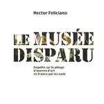 Le Musée Disparu, Hector Feliciano, Gallimard