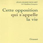 """""""Cette opposition qui s'appelle la vie"""", Rouart"""