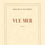 Vue Mer, Bernard Du Boucheron, Gallimard